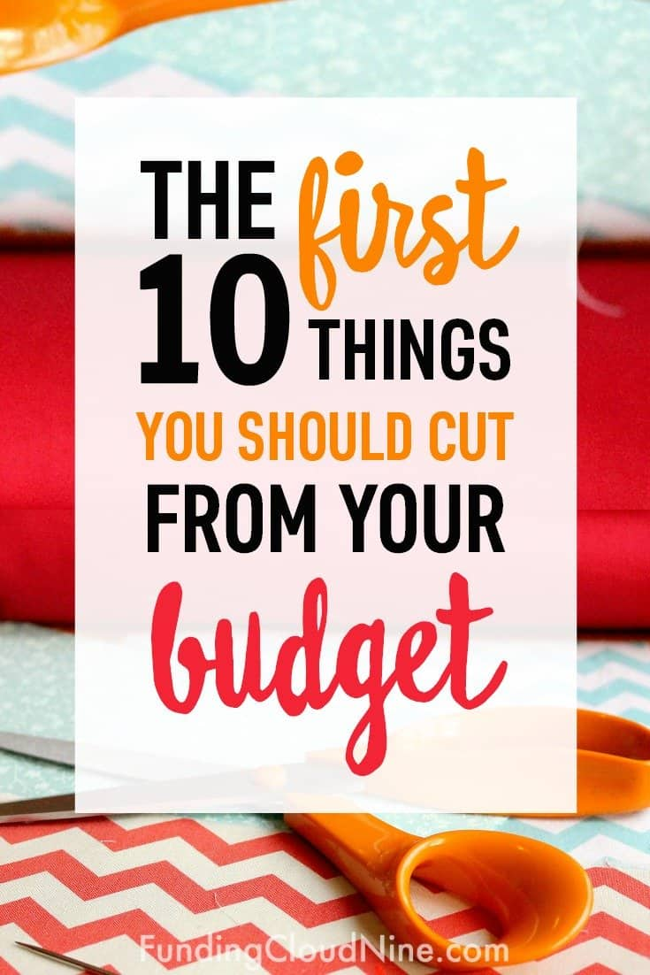 If your budget needs a makeover, check out this list of the first ten things you should cut to save money!
