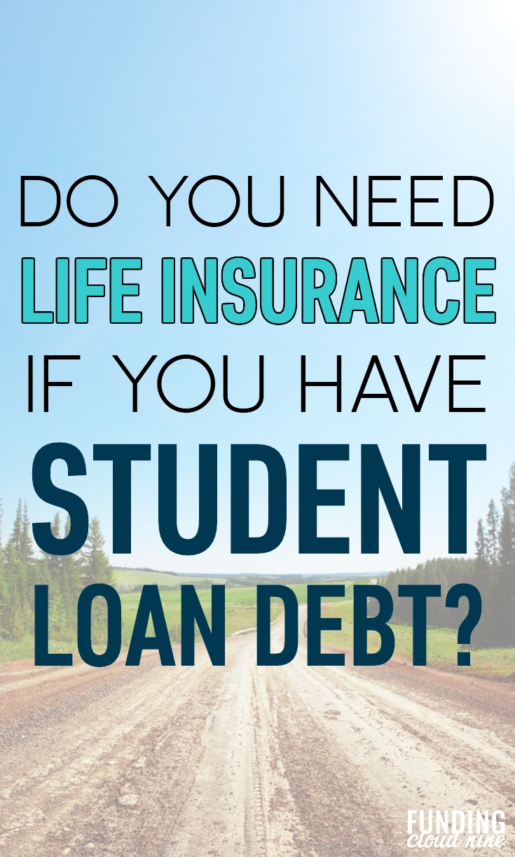 It never occurred to me that I might need life insurance because of my student loans…I recommend reading this if you have a lot of student loans!