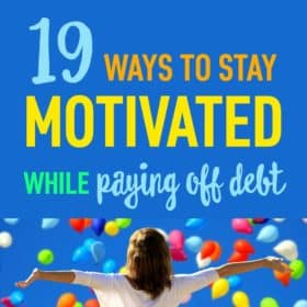 19 Ways to Stay Motivated While Paying off Debt