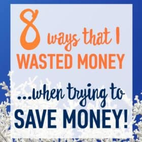 Eight Ways I Wasted Money…Trying to Save Money!