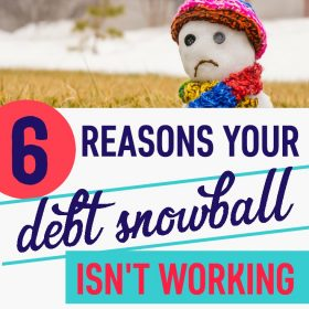 6 Reasons Why Your Debt Snowball Isn't Working