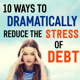 10 Ways to Dramatically Reduce Your Debt Stress