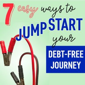 7 Ways to Jump-Start Your Debt-Free Journey & Start Paying off Debt Now