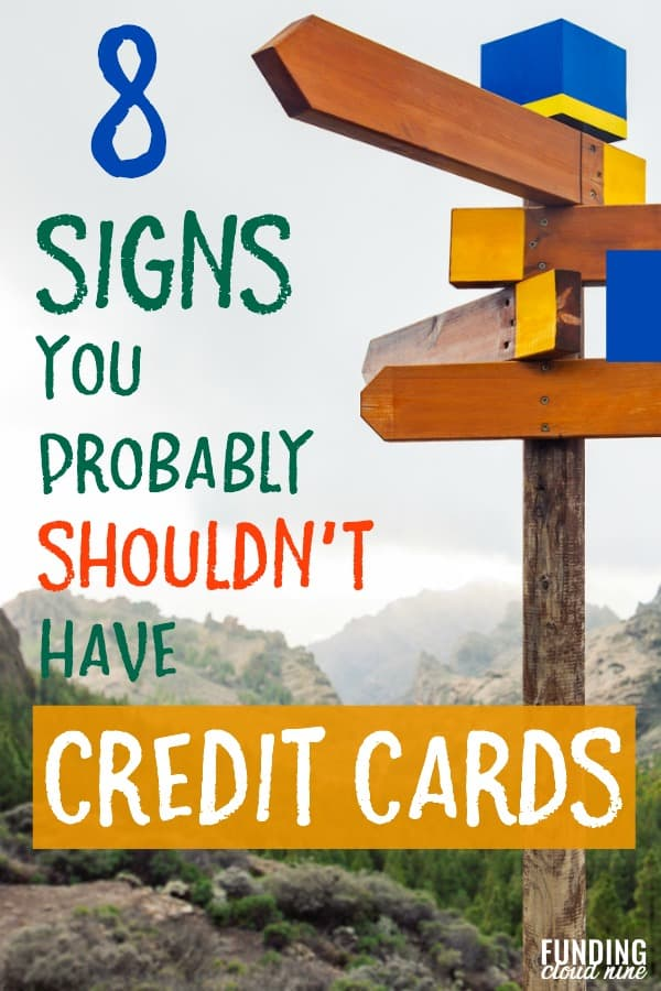 Wondering if you should get or keep your credit cards? Worried about credit card debt? See if you have any of these signs that indicate you probably shouldn't be using credit cards.